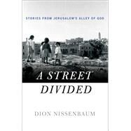 A Street Divided Stories From Jerusalem's Alley of God by Nissenbaum, Dion, 9781250072948