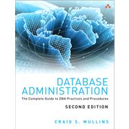 Database Administration The Complete Guide to DBA Practices and Procedures by Mullins, Craig S., 9780321822949