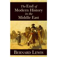 The End of Modern History in the Middle East by Lewis, Bernard, 9780817912949