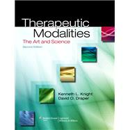 Therapeutic Modalities The Art and Science by Knight, Kenneth L.; Draper, David O., 9781451102949