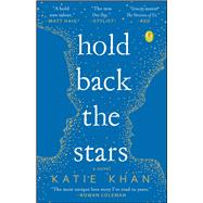 Hold Back the Stars A Novel by Khan, Katie, 9781501142949