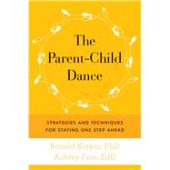 The Parent-child Dance: Strategies and Techniques for Staying One Step Ahead by Fine, Aubrey; Kotkin, Ron, 9781632202949