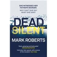 Dead Silent by Roberts, Mark, 9781784082949