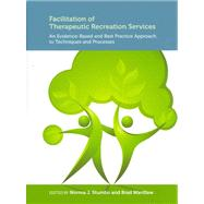 Facilitation of Therapeutic Recreation Services : An Evidence-Based and Best Practice Approach to Techniques and Processes by Stumbo, Norma J.; Wardlaw, brad, 9781892132949