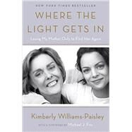 Where the Light Gets in by WILLIAMS-PAISLEY, KIMBERLY; FOX, MICHAEL J., 9781101902950