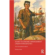 Soviet Economic Management Under Khrushchev: The Sovnarkhoz Reform by Kibita; Nataliya, 9781138182950