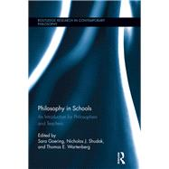 Philosophy in Schools: An Introduction for Philosophers and Teachers by Goering; Sara, 9781138942950