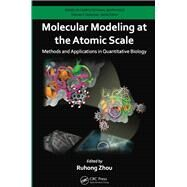 Molecular Modeling at the Atomic Scale: Methods and Applications in Quantitative Biology by Zhou; Ruhong, 9781466562950