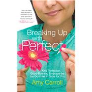 Breaking Up With Perfection by Carroll, Amy, 9781501102950