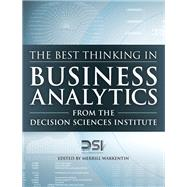 The Best Thinking in Business Analytics from the Decision Sciences Institute by Decision Sciences Institute; Warkentin, Merrill, 9780134072951