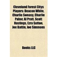 Cleveland Forest Citys Players : Deacon White, Charlie Sweasy, Charlie Pabor, Al Pratt, Scott Hastings, Ezra Sutton, Joe Battin, Joe Simmons by , 9781155522951