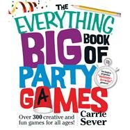 The Everything Big Book of Party Games: Over 300 Creative and Fun Games for All Ages! by Sever, Carrie, 9781440572951