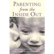 Parenting From the Inside Out by Siegel, Daniel J.; Hartzell, Mary, 9781585422951