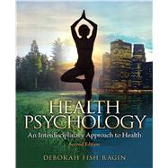 Health Psychology, 2nd Edition: An Interdisciplinary Approach to Health by Ragin; Deborah Fish, 9780205962952