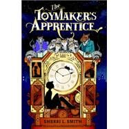 The Toymaker's Apprentice by Smith, Sherri L., 9780399252952