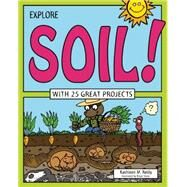 Explore Soil! With 25 Great Projects 9781619302952N