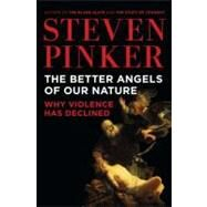 The Better Angels of Our Nature Why Violence Has Declined by Pinker, Steven, 9780670022953
