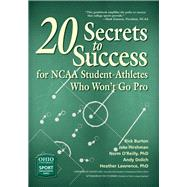 20 Secrets to Success for Ncaa Student-athletes Who Won?t Go Pro by Burton, Rick; Hirshman, Jake; O'reilly, Norm; Dolich, Andy; Lawrence, Heather, 9780821422953