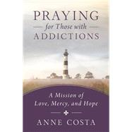 Praying for Those With Addictions by Costa, Anne, 9781593252953