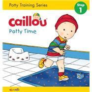 Caillou, Potty Time (board book edition) Potty Training Series, STEP 1 by Sanschagrin, Joceline; Brignaud, Pierre, 9782897182953