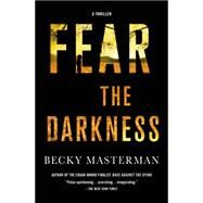 Fear the Darkness A Novel by Masterman, Becky, 9780312622954