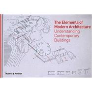 The Elements of Modern Architecture: Understanding Contemporary Buildings by Radford, Antony; Morkoc, Selen; Srivastava, Amit, 9780500342954