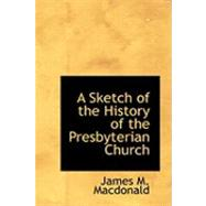 A Sketch of the History of the Presbyterian Church by Macdonald, James M., 9780554972954