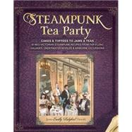 Steampunk Tea Party: From Cakes & Toffees to Jams & Teas - 30 Neo-Victorian Steampunk Recipes from Far-Flung Galaxies, Underwater Worlds & Airborne Excursions by Hewitt, Jema Emilly Ladybird, 9781440232954