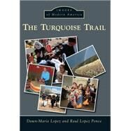 The Turquoise Trail by Lopez, Dawn-marie; Ponce, Raul Lopez, 9781467132954