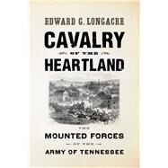 Cavalry of the Heartland by Longacre, Edward G., 9781594162954