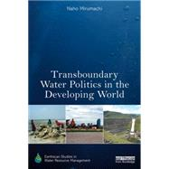Transboundary Water Politics in the Developing World by Mirumachi; Naho, 9780415812955