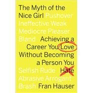 The Myth of the Nice Girl by Hauser, Fran; Lipper, Jodi (CON), 9781328832955