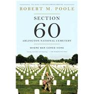 Section 60: Arlington National Cemetery Where War Comes Home by Poole, Robert M., 9781620402955