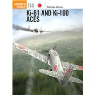 Ki-61 and Ki-100 Aces by Millman, Nicholas; Olsthoorn, Ronnie, 9781780962955