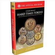 A Guide Book of Hard Times Tokens: Political Tokens and Store Cards 1832-1844, History, Values, Rarities by Bowers, Q. David; Schuman, Robert A., 9780794842956