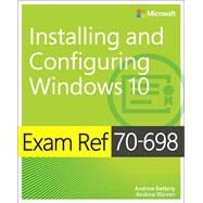Exam Ref 70-698 Installing and Configuring Windows 10 by Bettany, Andrew; Warren, Andrew James, 9781509302956