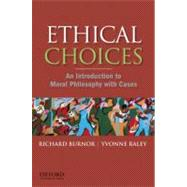 Ethical Choices An Introduction to Moral Philosophy with Cases by Burnor, Richard; Raley, Yvonne, 9780195332957