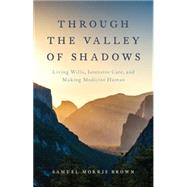 Through the Valley of Shadows Living Wills, Intensive Care, and Making Medicine Human by Brown, Samuel Morris, 9780199392957
