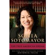 Sonia Sotomayor : The True American Dream by Felix, Antonia, 9780425242957