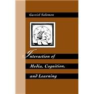 Interaction of Media, Cognition, and Learning: An Exploration of How Symbolic Forms Cultivate Mental Skills and Affect Knowledge Acquisition by Salomon,Gavriel, 9781138972957