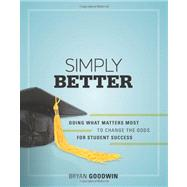 Simply Better : Doing What Matters Most to Change the Odds for Student Success by Goodwin, Bryan, 9781416612957