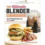 The Ultimate Blender Cookbook by Ffrench, Rebecca Miller; Lanier, Justin, 9781581572957