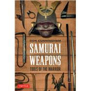 Samurai Weapons: Tools of the Warrior by Cunningham, Don, 9784805312957