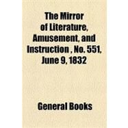 The Mirror of Literature, Amusement, and Instruction Volume 19, No. 551, June 9, 1832 by , 9781153712958