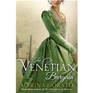 The Venetian Bargain by Fiorato, Marina, 9781250042958