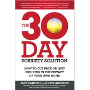 The 30-Day Sobriety Solution How to Cut Back or Quit Drinking in the Privacy of Your Own Home by Canfield, Jack; Andrews, Dave, 9781476792958