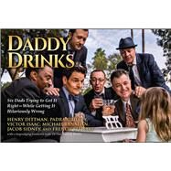 Daddy Drinks by Dittman, Henry; Duffy, Padraic; Isaac, Victor; Lanahan, Michael; Sidney, Jacob, 9781682612958