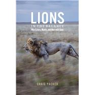 Lions in the Balance: Man-eaters, Manes, and Men With Guns by Packer, Craig, 9780226092959