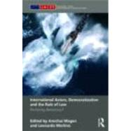 International Actors, Democratization and the Rule of Law: Anchoring Democracy? by Magen; Amichai, 9780415492959