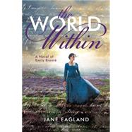 The World Within: A Novel of Emily Bront� by Eagland, Jane, 9780545492959